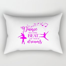 Dance to the beat of your dreams,quote Rectangular Pillow