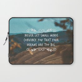 Never let small minds convince you that your dreams are too big. Laptop Sleeve