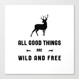 All Good Things Are Wild and Free in Black and White Canvas Print