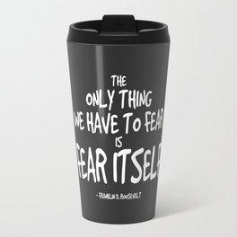 Fear Itself Quote - FDR Travel Mug