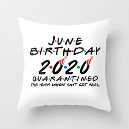 June Birthday 2020 quarantined i Celebrate My Birthday in Quarantine Throw Pillow