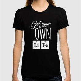 Elements Get your own Life T-shirt