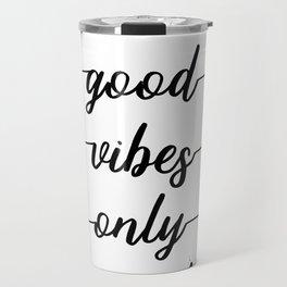 TEXT ART Good vibes only Travel Mug