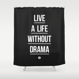Live A Life Without Drama Shower Curtain