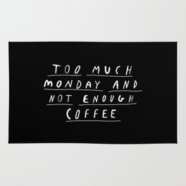 Too Much Monday and Not Enough Coffee black and white typography home kitchen wall decor Rug