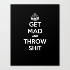 Keep Calm and Get Mad and Throw Shit Canvas Print