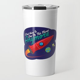 I Don't Want To Live On This Planet Anymore Travel Mug
