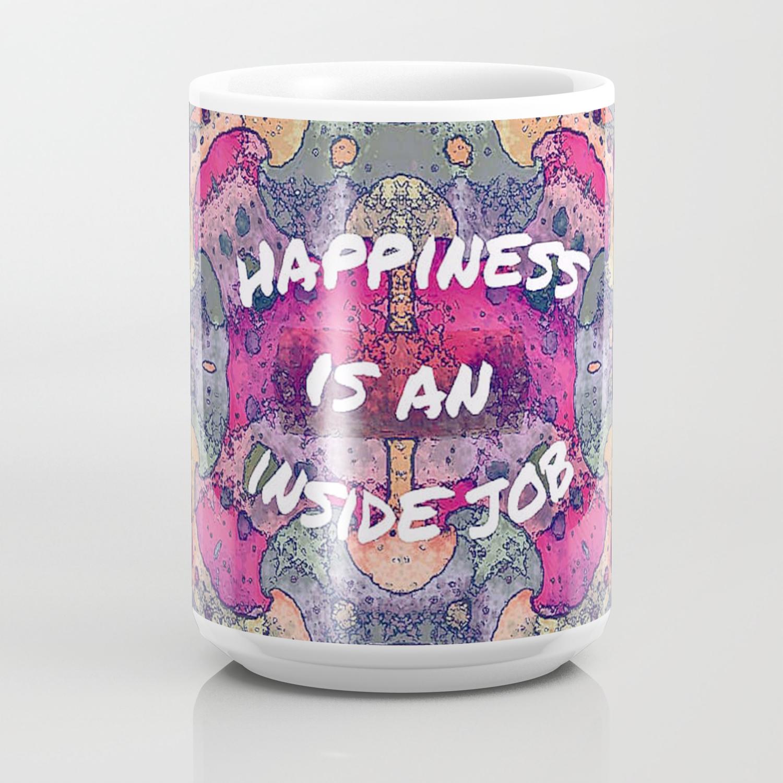 Happiness Is Always A Inside Job Novelty Coffee Mug