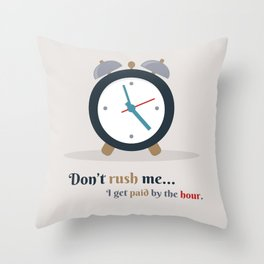 paid by the hour Throw Pillow