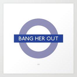 Bang her out Art Print