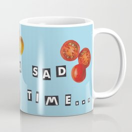now that's a sad time Coffee Mug