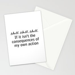 well, well, well, if it isn't the consequences of my own actions Stationery Cards