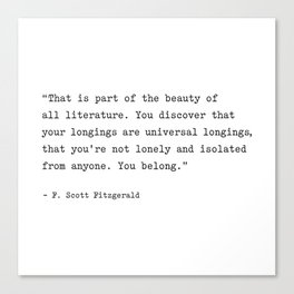 F. Scott Fitzgerald Quote. You Discover That Your Longings Are Universal... You Belong. Canvas Print