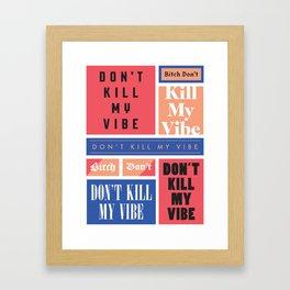 Don't Kill My Vibe Framed Art Print
