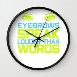 Pretty & Sexy Eyebrow Tshirt Design Speak Louder Than Words Wall Clock