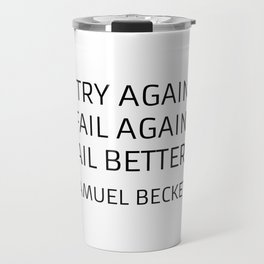 Existentialism Quotes - Try Again - Samuel Beckett Travel Mug