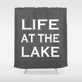 Life At The Lake - Grey and White Shower Curtain