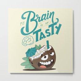 My brain is so tasty Metal Print