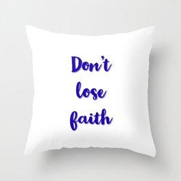 Don't lose faith Throw Pillow