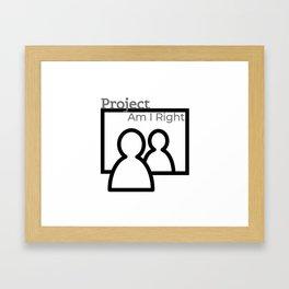 Project Am I Right Framed Art Print