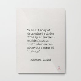 """Mohandas Gandhi """"A small body of determined spirits fired by an unquenchable faith Metal Print"""