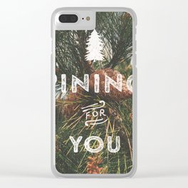 PINING FOR YOU Clear iPhone Case
