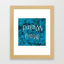 Stay Weird  Framed Art Print