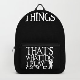 I Play Golf And I Know Things design Funny Gift For Golfers Backpack
