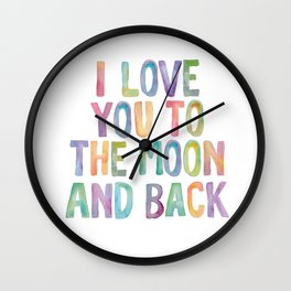 I Love You To The Moon and Back Watercolor Rainbow Design Inspirational Quote Typography Wall Decor Wall Clock