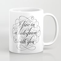 hologram Mugs featuring I Live In A Hologram With You by Kat Scott