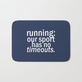 Our Sport Has No Timeouts.  Bath Mat