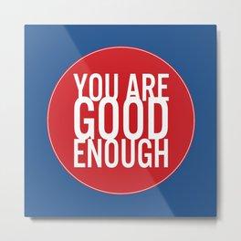 You Are Good Enough Metal Print