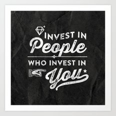 invest in people who invest in you Art Print
