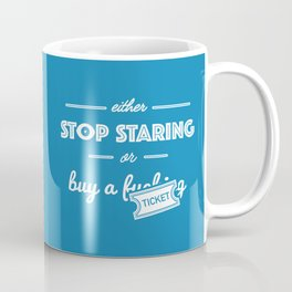 Either Stop Staring or Buy a F***ing Ticket Coffee Mug