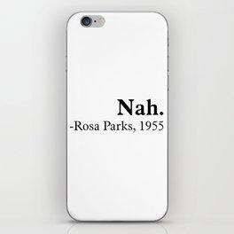 Nah, Rosa parks. Equality, black history month, black lives matter iPhone Skin