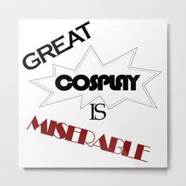 Great Cosplay Is Miserable Metal Print
