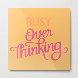 Over Thinking Metal Print