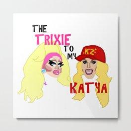 The Trixie to my Katya Metal Print