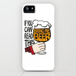 If You Can Read This Bring Me Beer iPhone Case