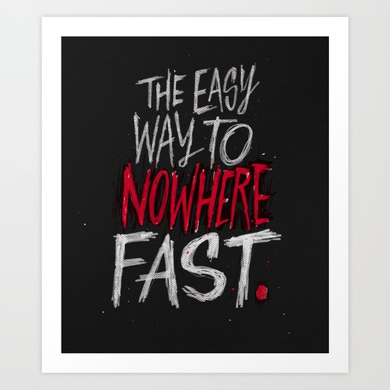 The Easy Way To Nowhere Fast Art Print