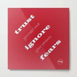 Trust, ignore fears Metal Print