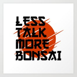 less talk more bonsai Art Print