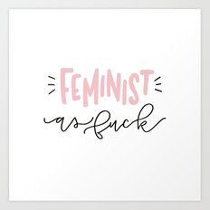 Feminist as Fuck Art Print