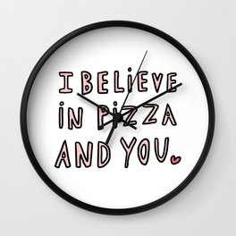 I believe in pizza and you - typography Wall Clock