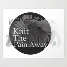 Knit The Pain Away Art Print