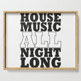 House Music all night long Serving Tray