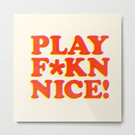 Play Nice funny minimalist typography poster bedroom student dorm decor wall art Metal Print