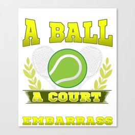 Give Me a Ball, A Court, and Someone To Embarrass Canvas Print