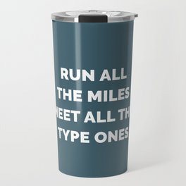 Run All the Miles, Meet All the Type Ones Travel Mug