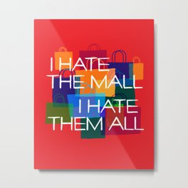 I hate the mall. I hate them all Metal Print